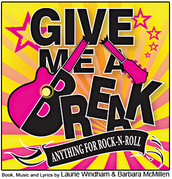 """Give Me A Break"" A New Rock Musical"